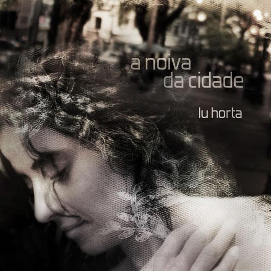 Faces: Lú Horta - A Noiva da Cidade (2013)